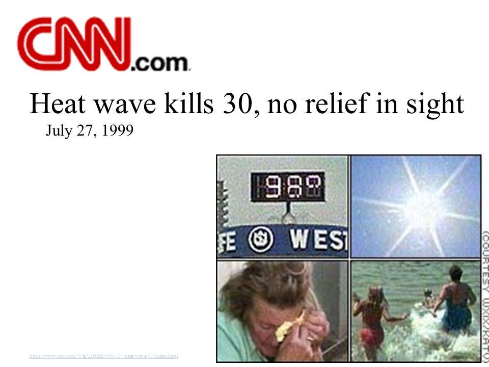 Heat wave kills 30, no relief in sight July 27, 1999 http://www.cnn.com/WEATHER/9907/27/heat.wave.02/index.html