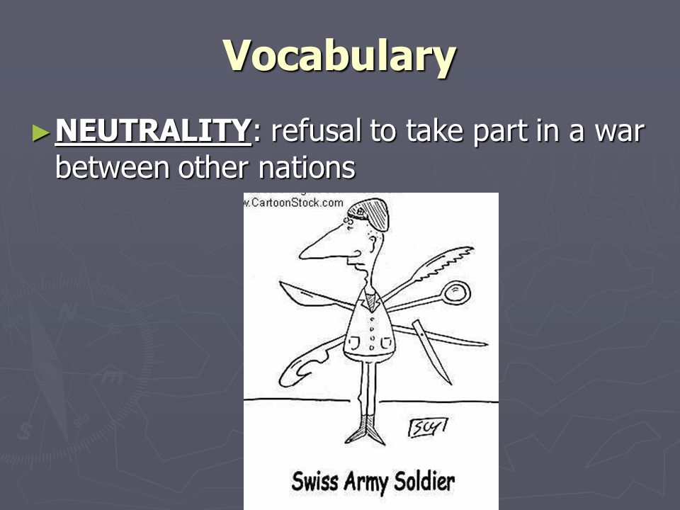 Vocabulary ► NEUTRALITY: refusal to take part in a war between other nations