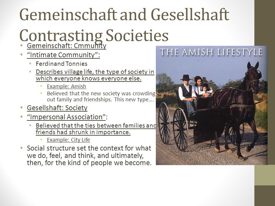 "Gemeinschaft and Gesellshaft Contrasting Societies Gemeinschaft: Cmmunity ""Intimate Community"": Ferdinand Tonnies Describes village life, the type of"
