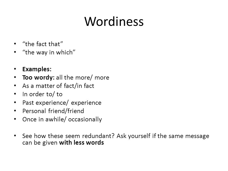 "Wordiness ""the fact that"" ""the way in which"" Examples: Too wordy: all the more/ more As a matter of fact/in fact In order to/ to Past experience/ expe"