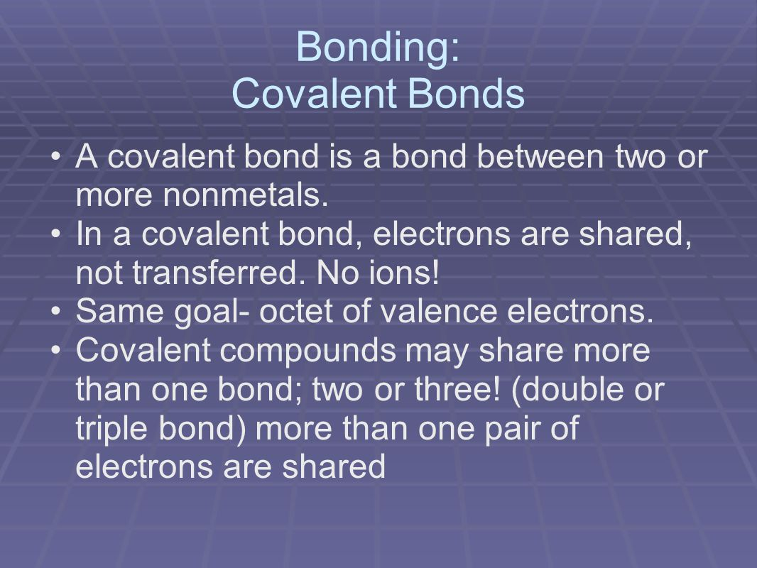 Bonding: Covalent Bonds A covalent bond is a bond between two or more nonmetals.