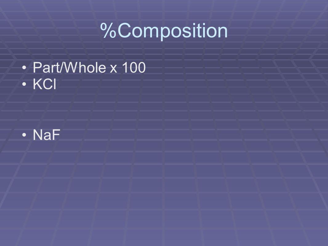 %Composition Part/Whole x 100 KCl NaF