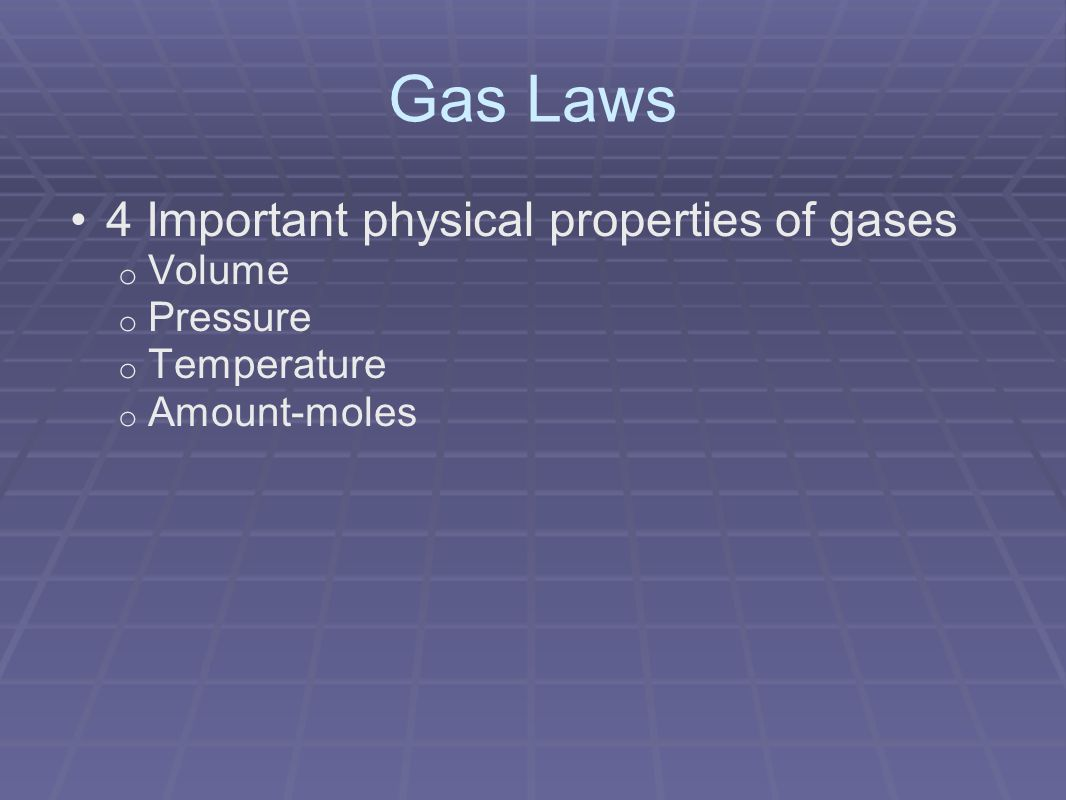 Gas Laws 4 Important physical properties of gases o Volume o Pressure o Temperature o Amount-moles