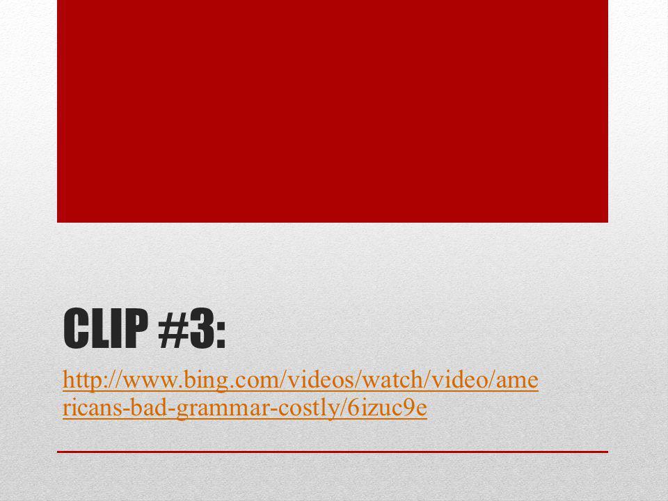 CLIP #3: http://www.bing.com/videos/watch/video/ame ricans-bad-grammar-costly/6izuc9e