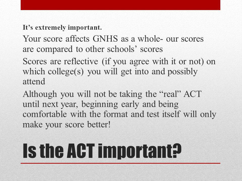 Is the ACT important. It's extremely important.