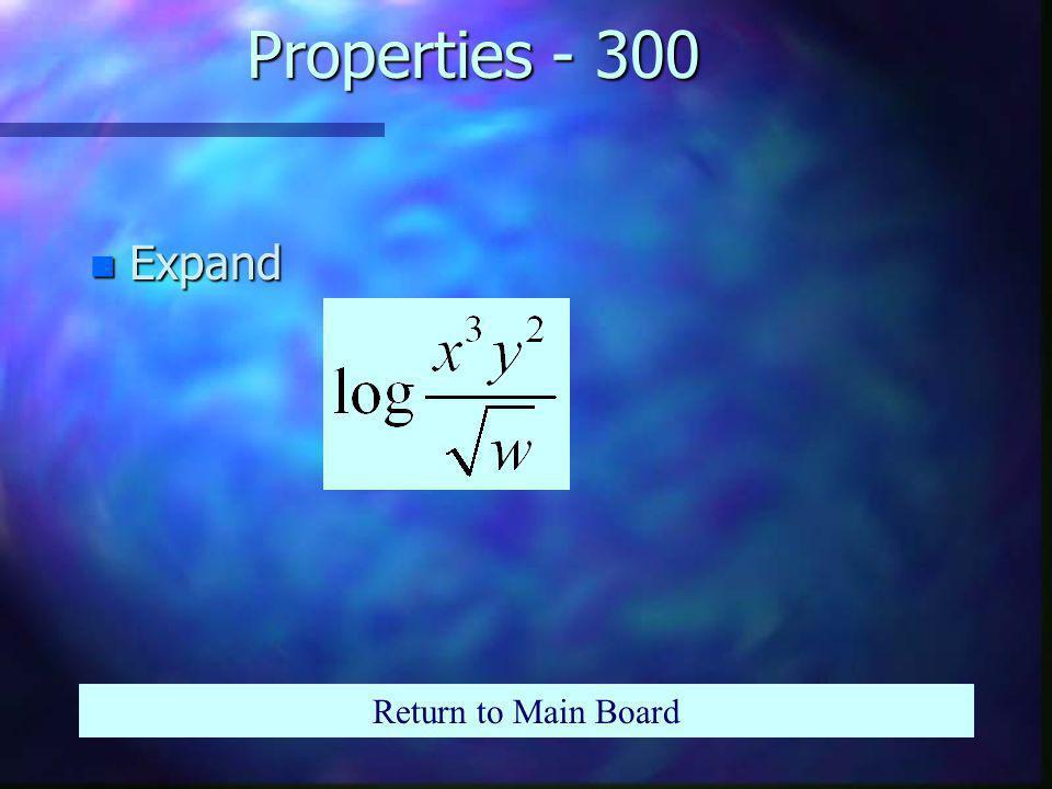 Properties - 200 Return to Main Board n Write as a single log: