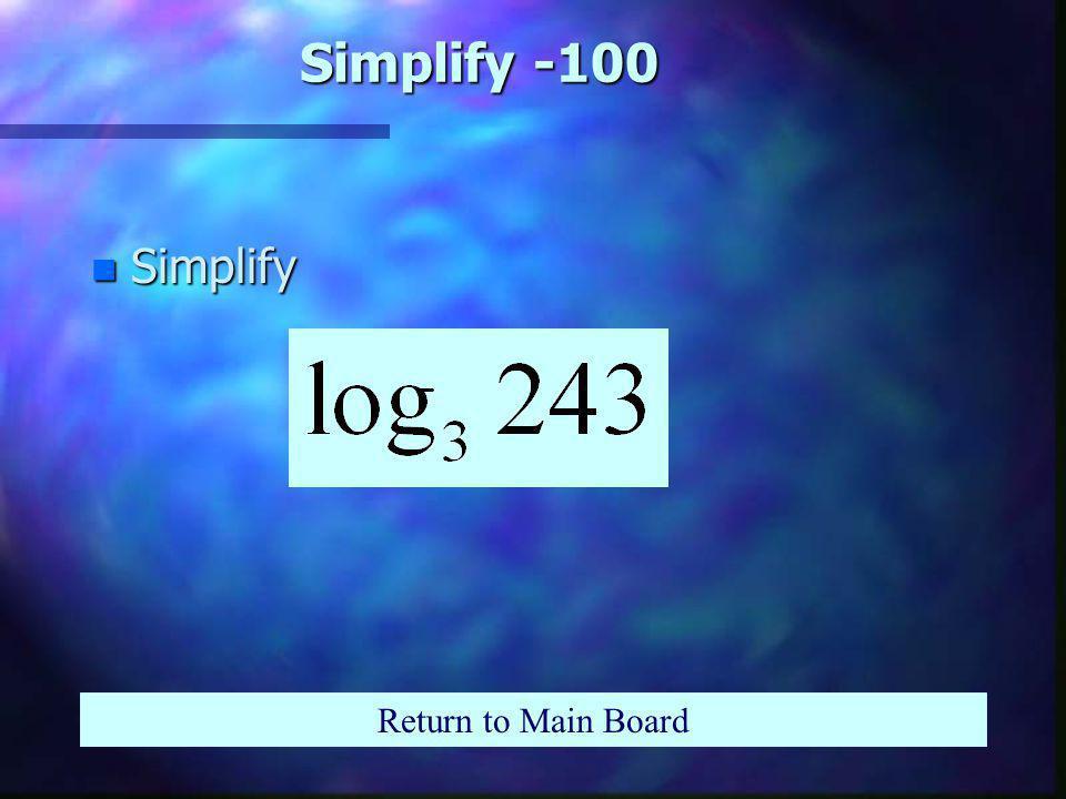 Jeopardy 100 200 300 400 500 100 200 300 400 500 100 200 300 400 500 100 200 300 400 500 100 200 300 400 500 SimplifySolve Graphs Application Properties
