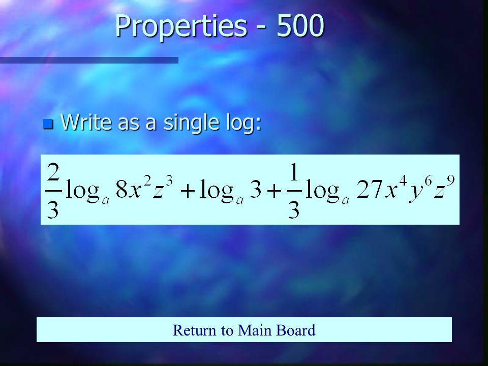 Properties - 400 Return to Main Board n Write as a single log: