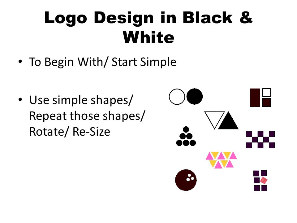 Logo Design in Black & White To Begin With/ Start Simple Use simple shapes/ Repeat those shapes/ Rotate/ Re-Size