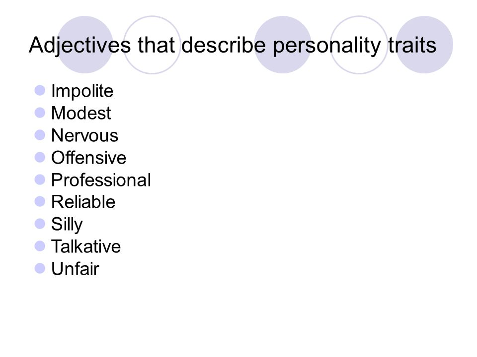 Adjectives that describe personality traits Impolite Modest Nervous Offensive Professional Reliable Silly Talkative Unfair
