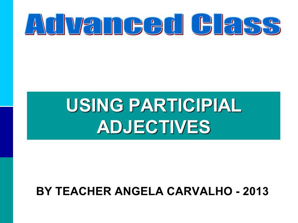 USING PARTICIPIAL ADJECTIVES BY TEACHER ANGELA CARVALHO - 2013