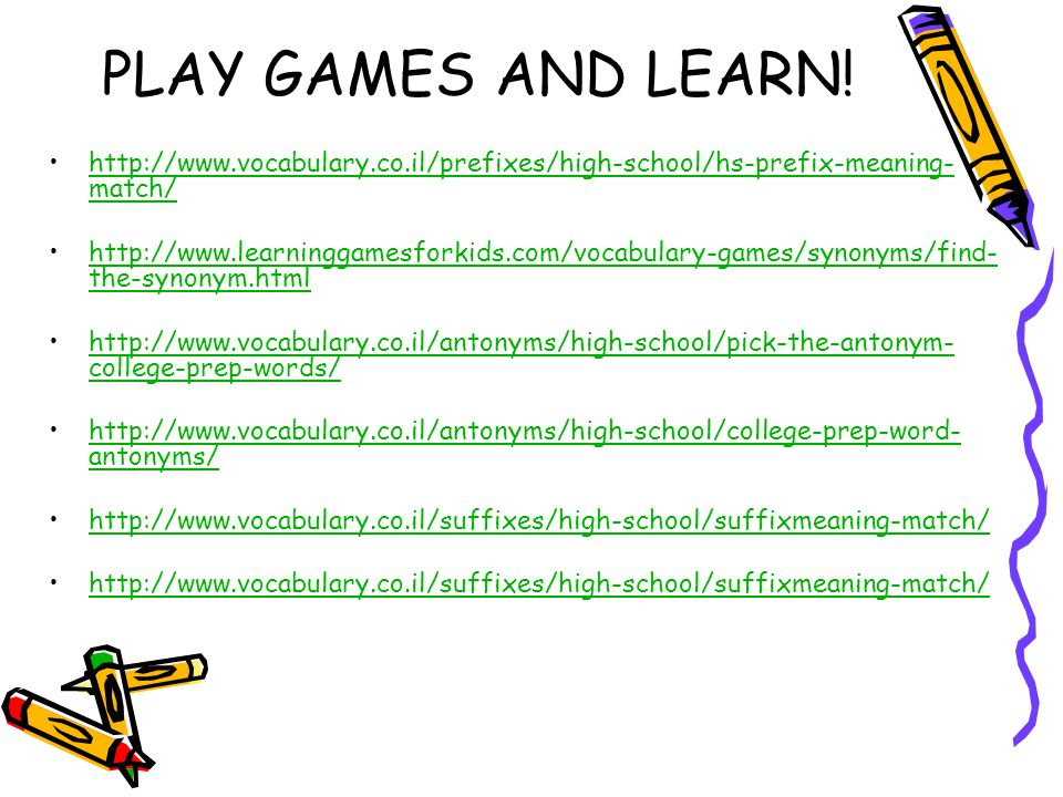 PLAY GAMES AND LEARN! http://www.vocabulary.co.il/prefixes/high-school/hs-prefix-meaning- match/http://www.vocabulary.co.il/prefixes/high-school/hs-pr