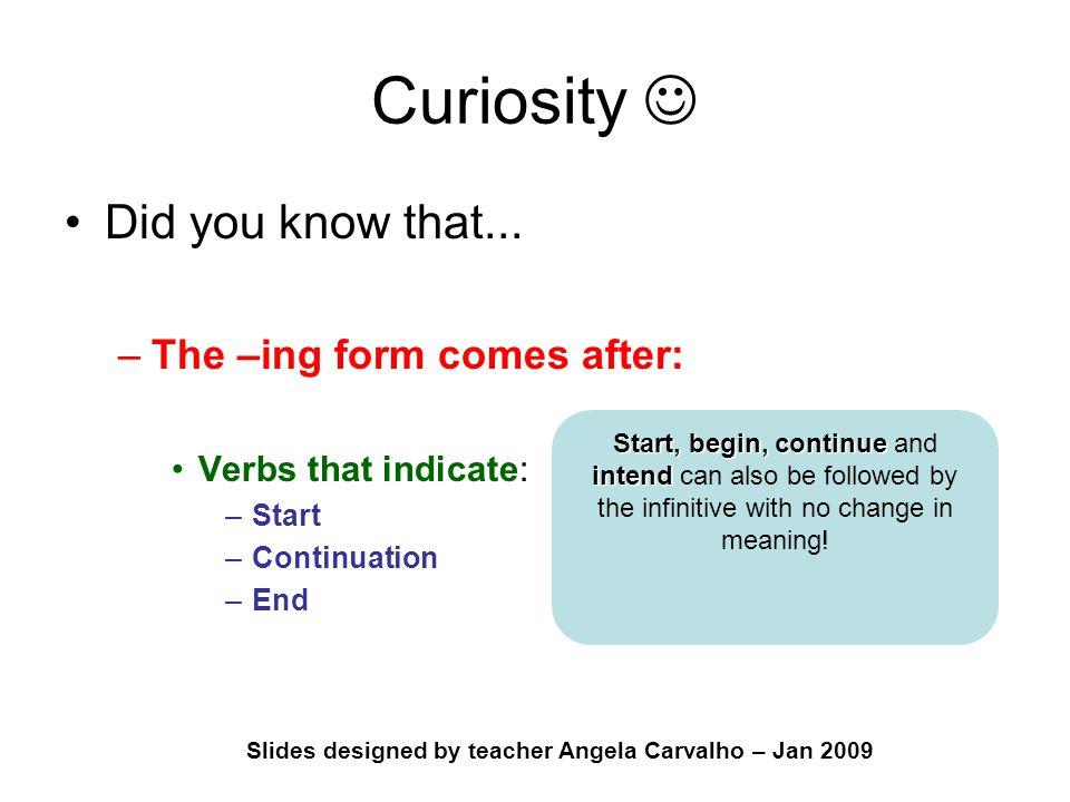 Slides designed by teacher Angela Carvalho – Jan 2009 Curiosity Did you know that...