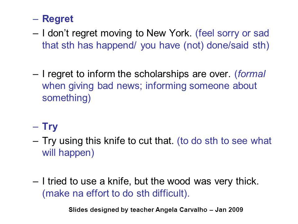 Slides designed by teacher Angela Carvalho – Jan 2009 –Regret –I don't regret moving to New York. (feel sorry or sad that sth has happend/ you have (n