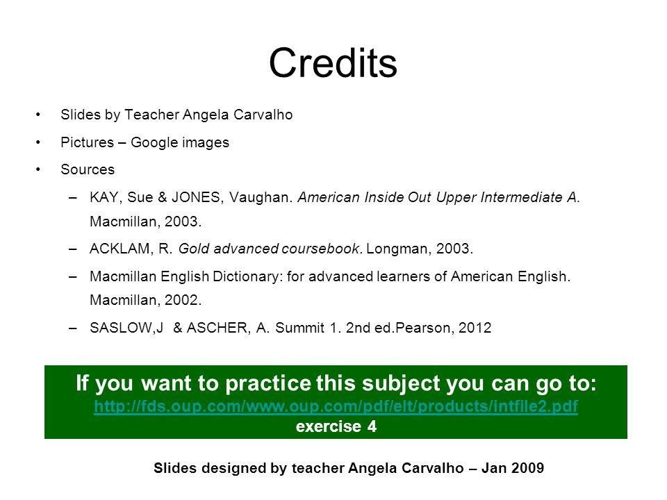 Slides designed by teacher Angela Carvalho – Jan 2009 Credits Slides by Teacher Angela Carvalho Pictures – Google images Sources –KAY, Sue & JONES, Vaughan.