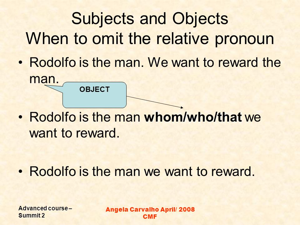 Advanced course – Summit 2 Angela Carvalho April/ 2008 CMF Restrictive Clauses - Examples My brother, who attends college, is very shy.