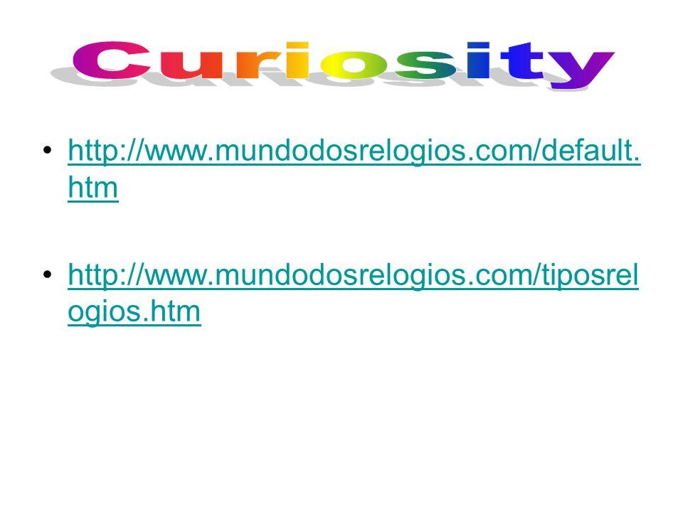 http://www.mundodosrelogios.com/default. htmhttp://www.mundodosrelogios.com/default. htm http://www.mundodosrelogios.com/tiposrel ogios.htmhttp://www.
