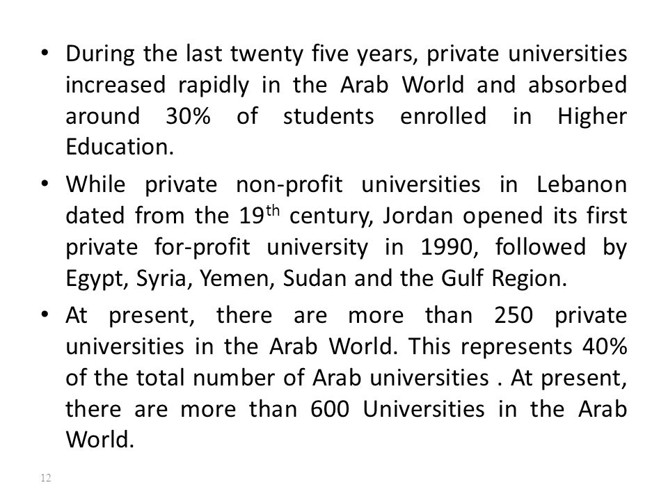 During the last twenty five years, private universities increased rapidly in the Arab World and absorbed around 30% of students enrolled in Higher Edu