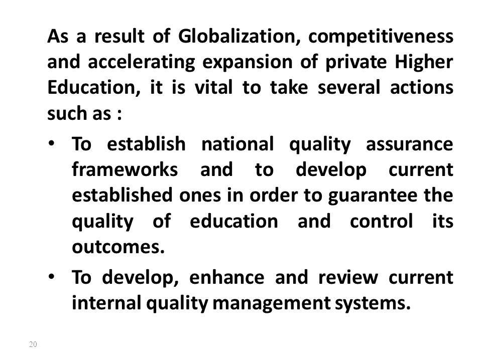 As a result of Globalization, competitiveness and accelerating expansion of private Higher Education, it is vital to take several actions such as : To