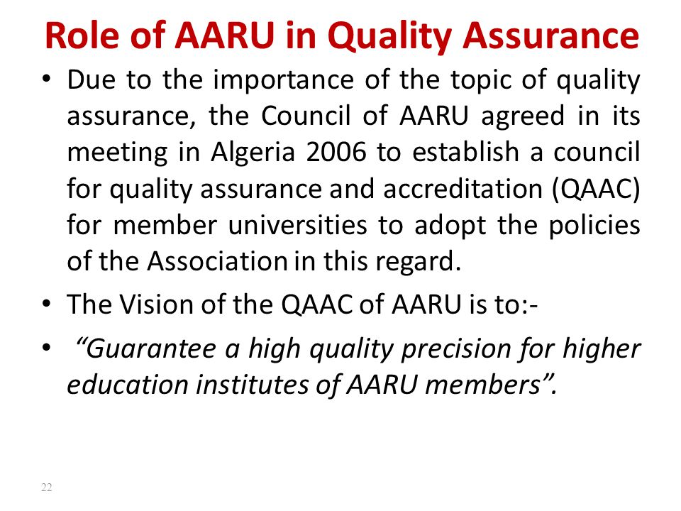 Role of AARU in Quality Assurance Due to the importance of the topic of quality assurance, the Council of AARU agreed in its meeting in Algeria 2006 t