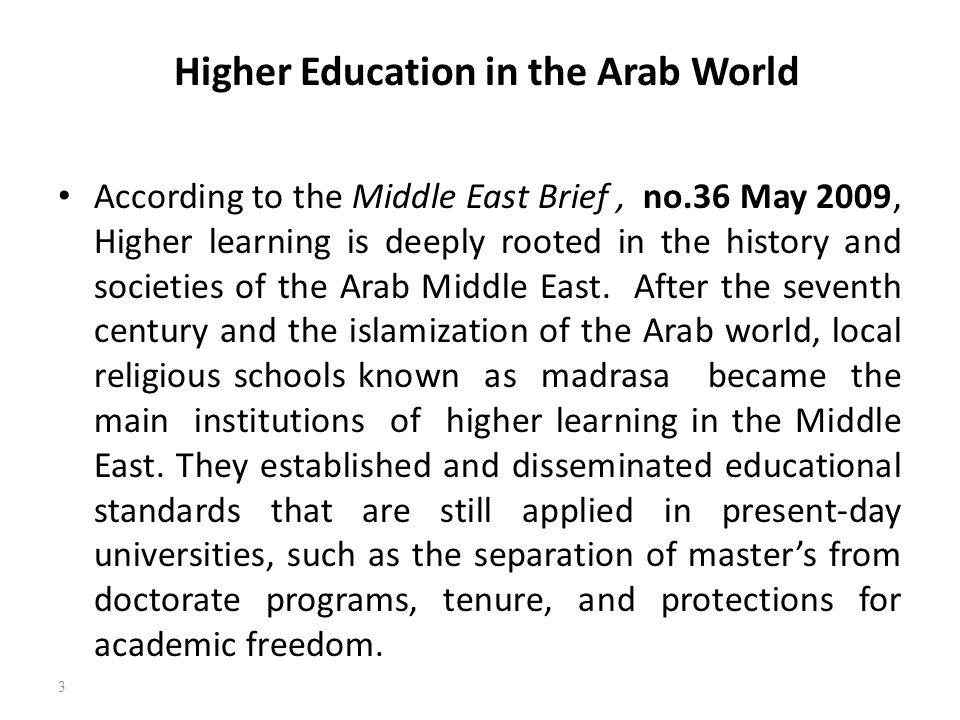 Higher Education in the Arab World According to the Middle East Brief, no.36 May 2009, Higher learning is deeply rooted in the history and societies o