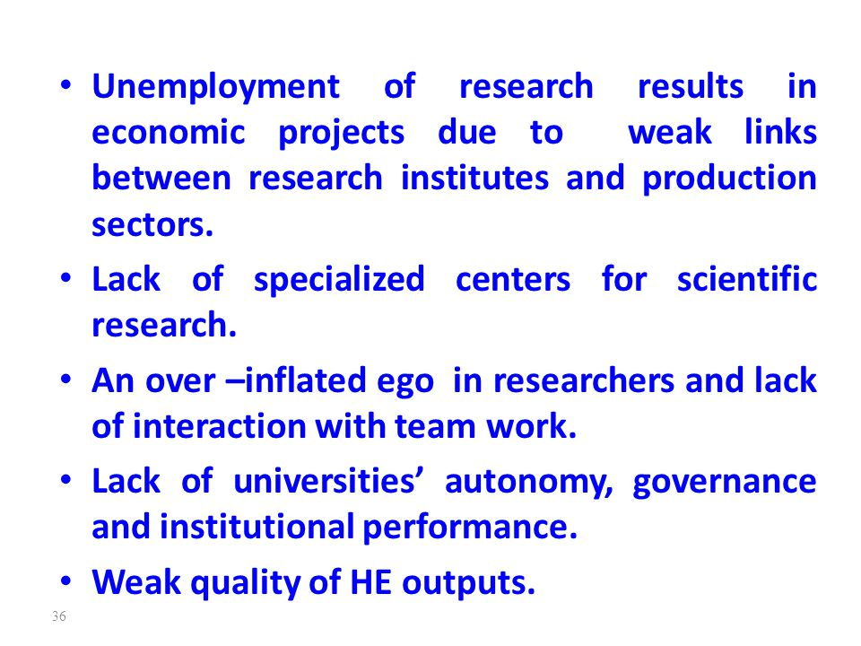 Unemployment of research results in economic projects due to weak links between research institutes and production sectors. Lack of specialized center