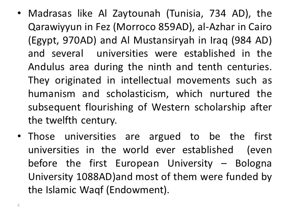 Madrasas like Al Zaytounah (Tunisia, 734 AD), the Qarawiyyun in Fez (Morroco 859AD), al-Azhar in Cairo (Egypt, 970AD) and Al Mustansiryah in Iraq (984