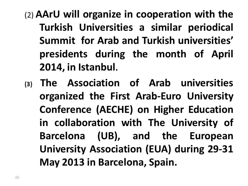 (2) AArU will organize in cooperation with the Turkish Universities a similar periodical Summit for Arab and Turkish universities' presidents during t