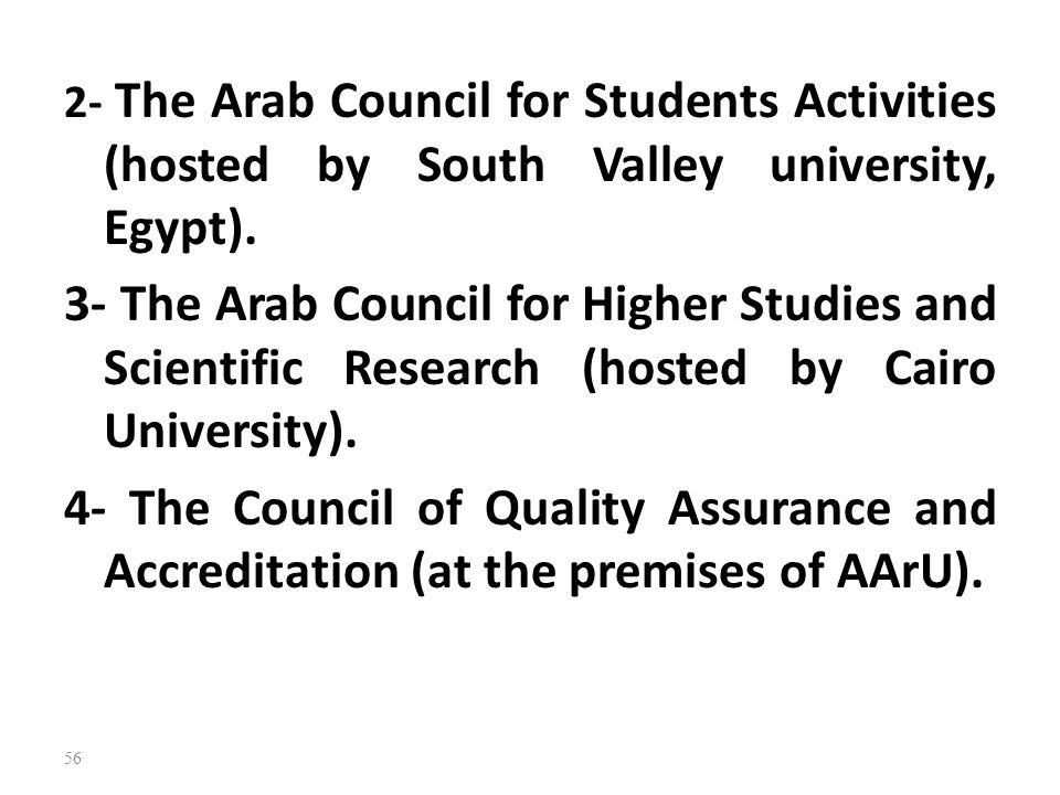 56 2- The Arab Council for Students Activities (hosted by South Valley university, Egypt). 3- The Arab Council for Higher Studies and Scientific Resea