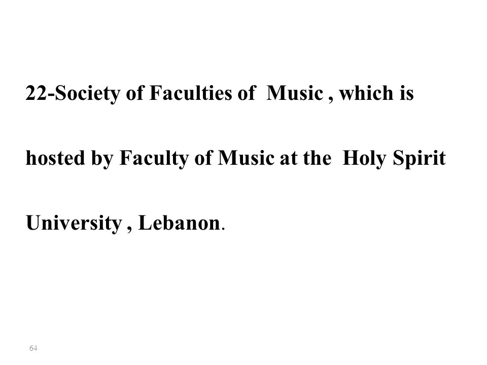 64 22-Society of Faculties of Music, which is hosted by Faculty of Music at the Holy Spirit University, Lebanon.