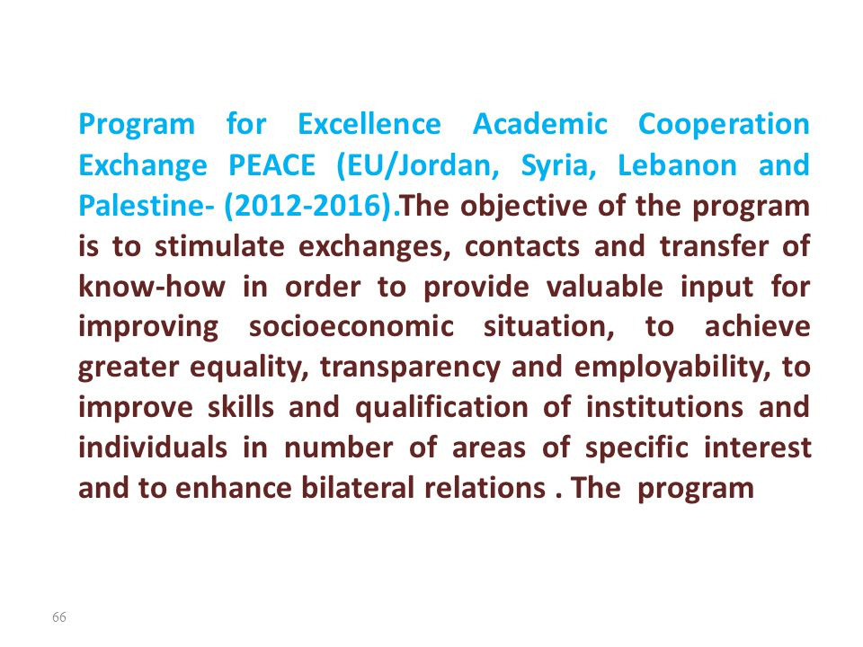 Program for Excellence Academic Cooperation Exchange PEACE (EU/Jordan, Syria, Lebanon and Palestine- (2012-2016).The objective of the program is to st