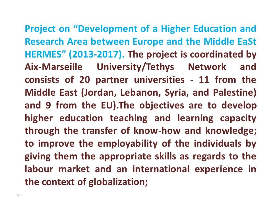 "Project on ""Development of a Higher Education and Research Area between Europe and the Middle EaSt HERMES"" (2013-2017). The project is coordinated by"