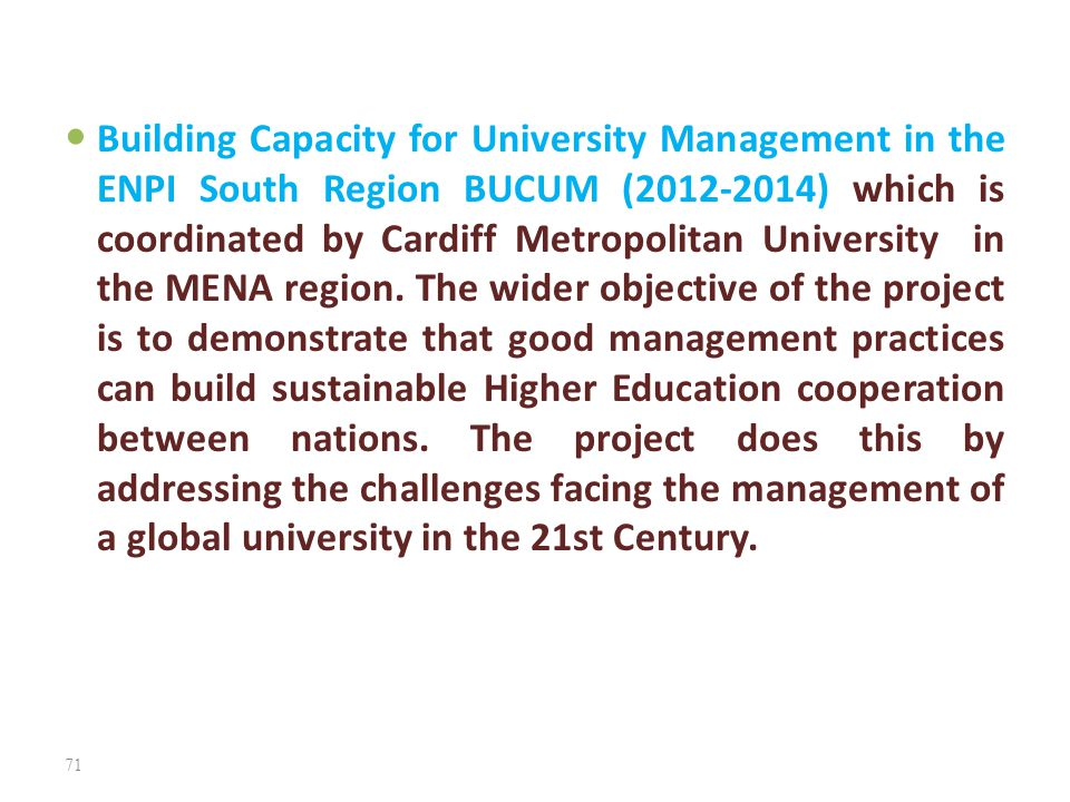 Building Capacity for University Management in the ENPI South Region BUCUM (2012-2014) which is coordinated by Cardiff Metropolitan University in the