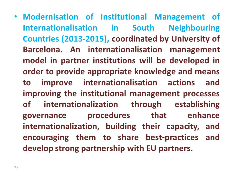 Modernisation of Institutional Management of Internationalisation in South Neighbouring Countries (2013-2015), coordinated by University of Barcelona.
