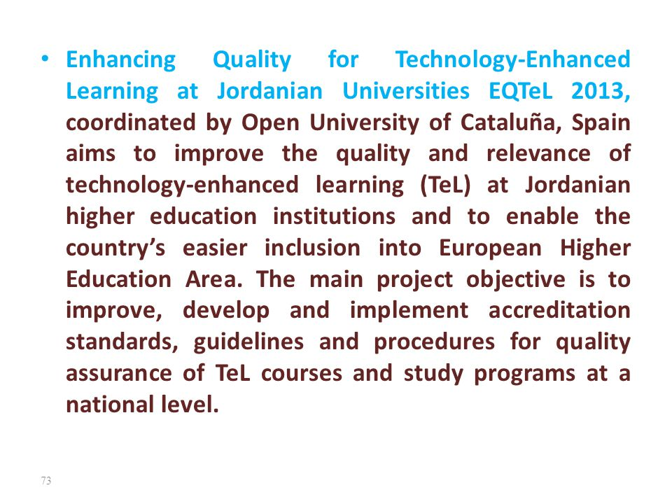 Enhancing Quality for Technology-Enhanced Learning at Jordanian Universities EQTeL 2013, coordinated by Open University of Cataluña, Spain aims to imp