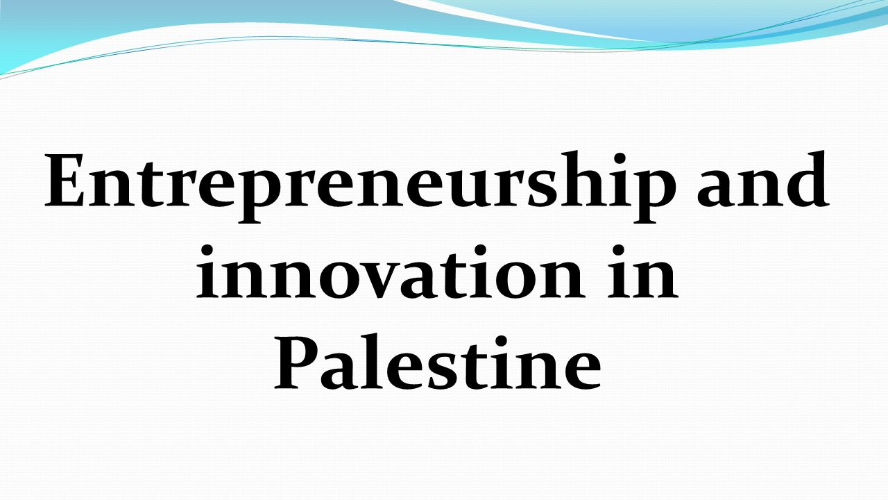 Entrepreneurship and innovation in Palestine