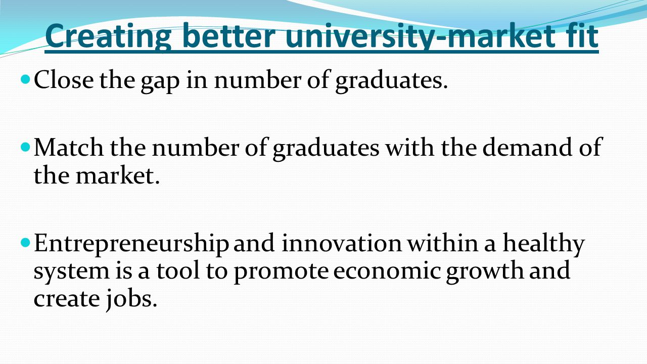 Creating better university-market fit Close the gap in number of graduates.