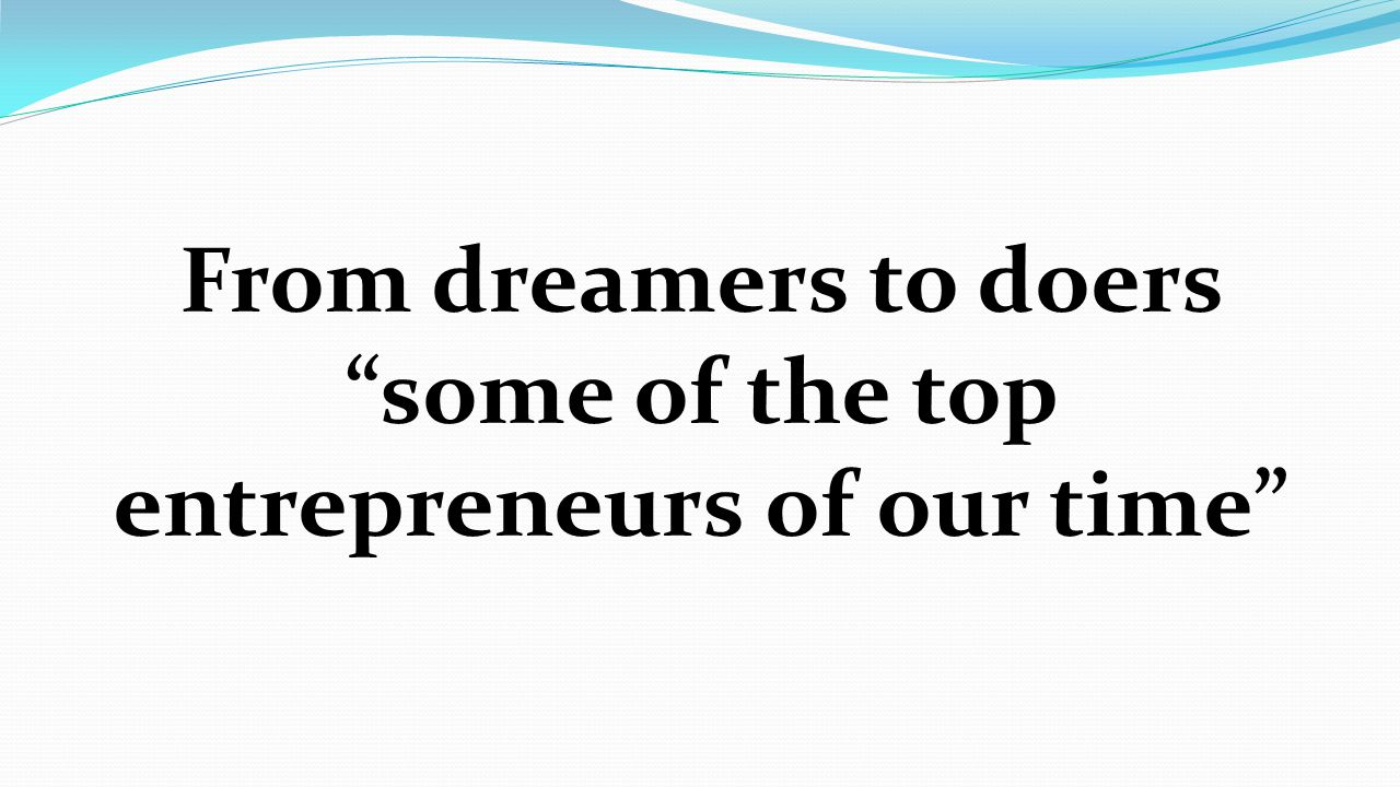 From dreamers to doers some of the top entrepreneurs of our time