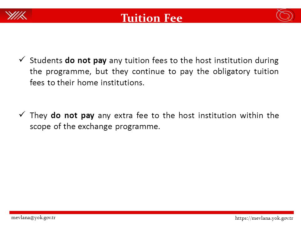 Tuition Fee Students do not pay any tuition fees to the host institution during the programme, but they continue to pay the obligatory tuition fees to their home institutions.