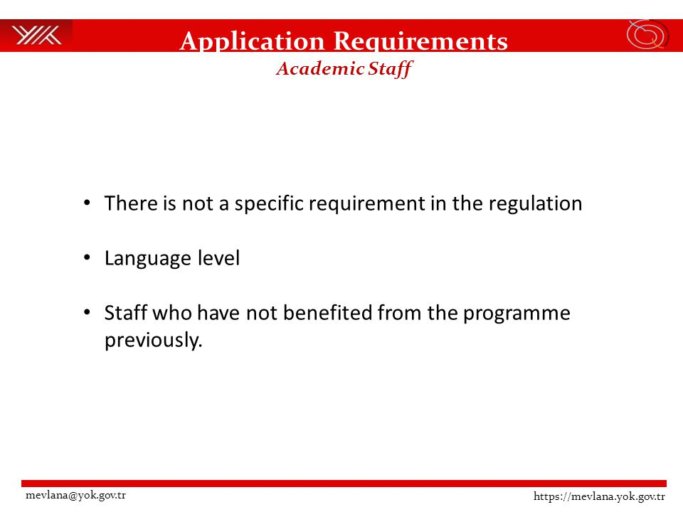 Application Requirements Academic Staff There is not a specific requirement in the regulation Language level Staff who have not benefited from the programme previously.