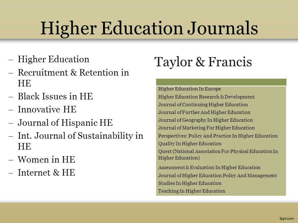 Higher Education Journals  Higher Education  Recruitment & Retention in HE  Black Issues in HE  Innovative HE  Journal of Hispanic HE  Int. Jour