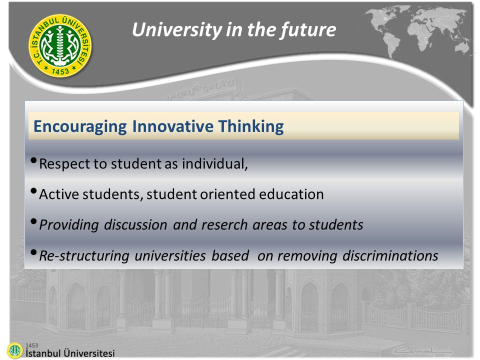 Respect to student as individual, Active students, student oriented education Providing discussion and reserch areas to students Re-structuring universities based on removing discriminations University in the future Encouraging Innovative Thinking