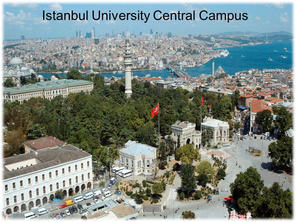 Istanbul University had three different periods in the history Madrasah (1453-1846) Darülfünun (1846-1933) Istanbul University (1933- ……..) Oldest university in Turkey & one of the oldest 10 in Europe