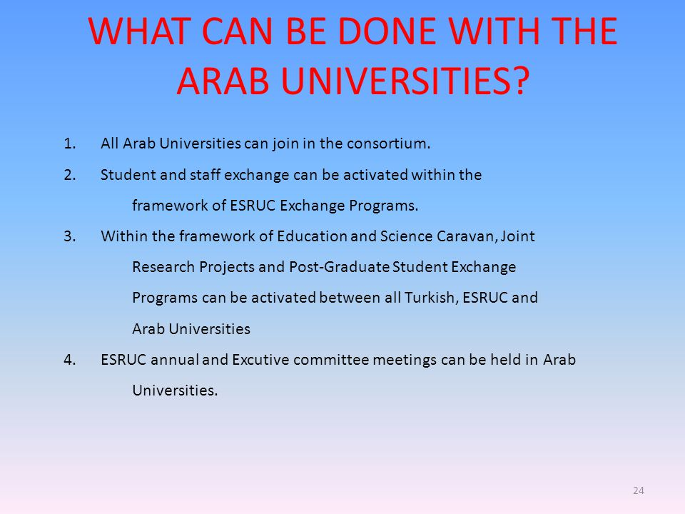 WHAT CAN BE DONE WITH THE ARAB UNIVERSITIES? 1. All Arab Universities can join in the consortium. 2. Student and staff exchange can be activated withi