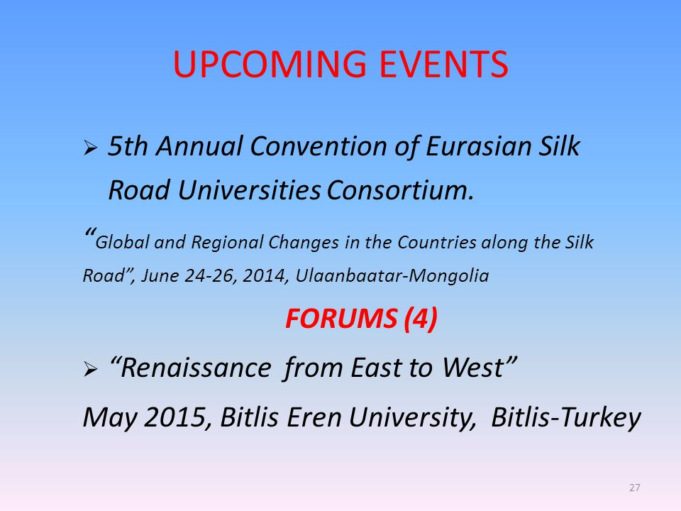 "UPCOMING EVENTS  5th Annual Convention of Eurasian Silk Road Universities Consortium. "" Global and Regional Changes in the Countries along the Silk R"