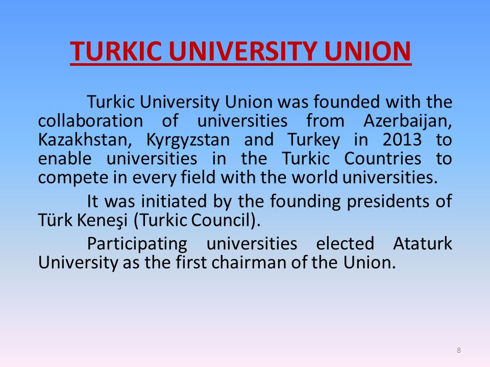 TURKIC UNIVERSITY UNION Turkic University Union was founded with the collaboration of universities from Azerbaijan, Kazakhstan, Kyrgyzstan and Turkey