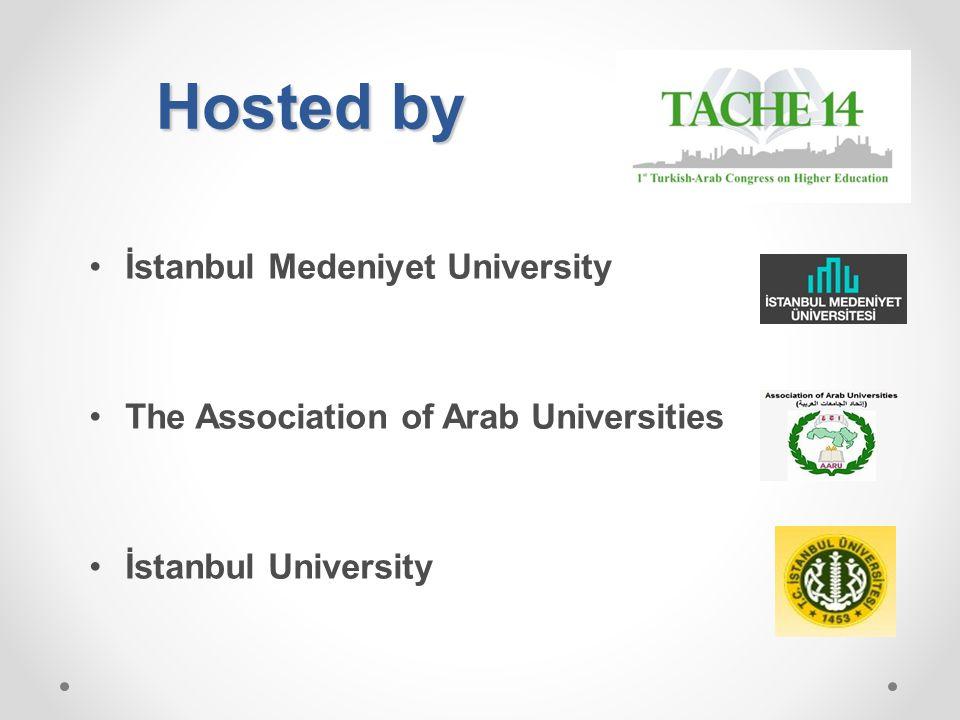 Hosted by İstanbul Medeniyet University The Association of Arab Universities İstanbul University
