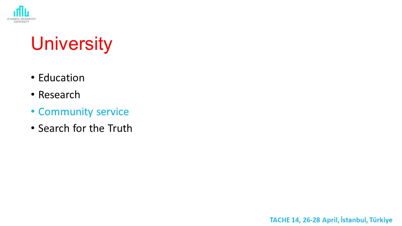 University Education Research Community service Search for the Truth TACHE 14, 26-28 April, İstanbul, Türkiye