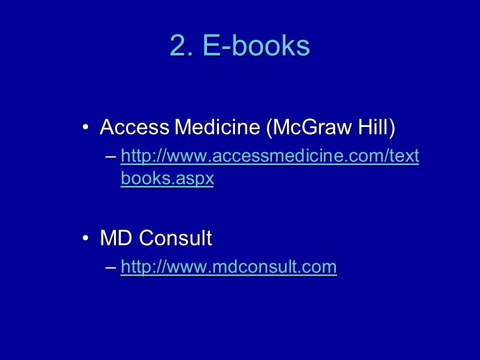 2. E-books Access Medicine (McGraw Hill)Access Medicine (McGraw Hill) –http://www.accessmedicine.com/text books.aspx http://www.accessmedicine.com/tex