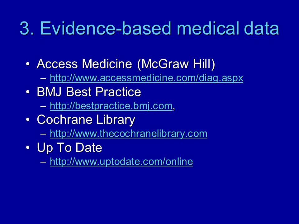 3. Evidence-based medical data Access Medicine (McGraw Hill)Access Medicine (McGraw Hill) –http://www.accessmedicine.com/diag.aspx http://www.accessme